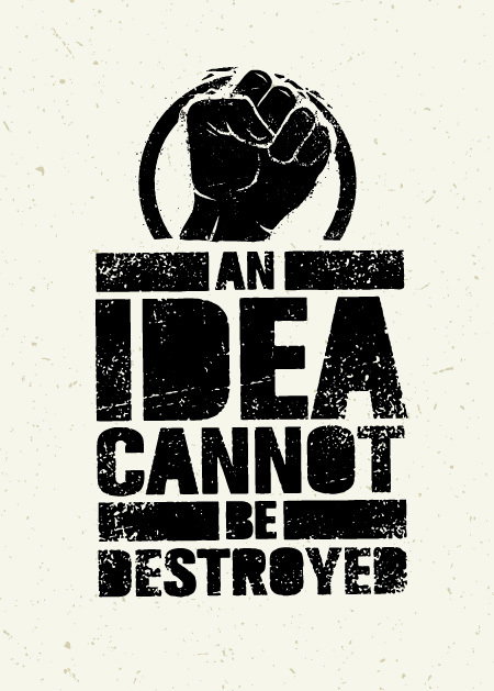"A raised fist with the words ""an idea cannot be destroyed"" printed underneath."